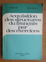 Monique Boy, Maria Braescu - Acquisition des structures du francais par des exercices