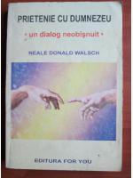 Anticariat: Neale Donald Walsch - Prietenie cu Dumnezeu. Un dialog neobisnuit