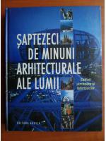 Neil Parkyn - Saptezeci de minuni arhitecturale ale lumii. Edificii uimitoare si istoricul lor
