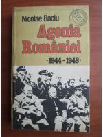Nicolae Baciu - Agonia Romaniei 1944-1948