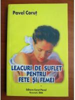Anticariat: Pavel Corut - Leacuri de suflet pentru fete si femei
