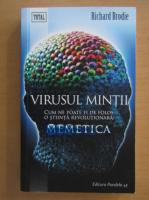 Richard Brodie - Virusul mintii. Cum ne poate fi de folos o stiinta revolutionara, Memetica