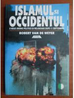 Robert Van de Weyer - Islamul si Occidentul. O noua ordine politica si religioasa dupa 11 Septembrie