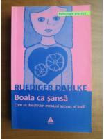 Anticariat: Ruediger Dahlke - Boala ca sansa. Cum sa descifram mesajul ascuns al bolii