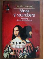 Anticariat: Sarah Dunant - Sange si splendoare. Un roman despre familia Borgia