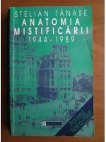 Stelian Tanase - Anatomia mistificarii 1944-1989