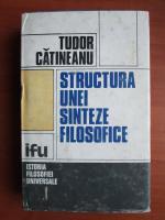 Anticariat: Tudor Catineanu - Structura unei sinteze filosofice