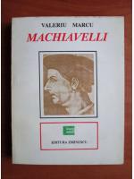 Anticariat: Valeriu Marcu - Machiavelli