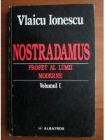 Anticariat: Vlaicu Ionescu - Nostradamus. Profet al lumii moderne (volumul 1)