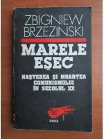 Zbigniew Brzezinski - Marele esec. Nasterea si moartea comunismului in secolul XX