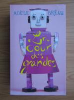 Anticariat: Adele Breau - La cour des grandes