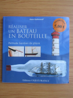 Anticariat: Alain Guiheneuf - Realiser un bateau en bouteille