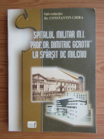 Anticariat: Constantin Chira - Spitalul Militar M. I. Prof. Dr. Dimitrie Gerota la sfarsit de mileniu