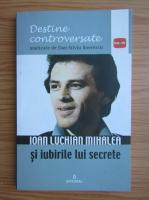 Anticariat: Dan Silviu Boerescu - Ioan Luchian Mihalea si iubirile lui secrete (volumul 3)