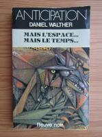 Daniel Walther - Mais l'espace... Mais le temps...