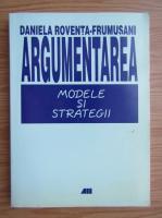Anticariat: Daniela Roventa-Frumusani - Modele si strategii. Argumentarea