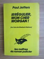 Anticariat: H. Paul Jeffers - Irregulier, mon cher Morgan!