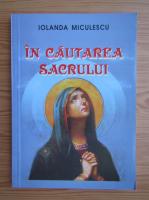 Anticariat: Iolanda Miculescu - In cautarea sacrului