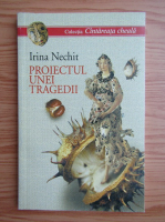 Irina Nechit - Proiectul unei tragedii