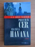 Anticariat: J. J. Armas Marcelo - Precum in cer, asa si la Havana