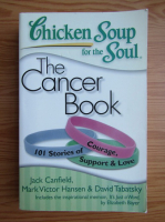 Anticariat: Jack Canfield - Chicken soup for the soul. The cancer book