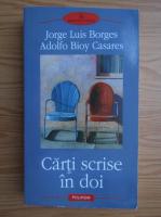 Anticariat: Jorge Luis Borges, Adolfo Bioy Casares - Carti scrise in doi