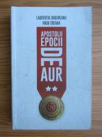 Anticariat: Laurentiu Ungureanu - Apostolii epocii de aur (volumul 2)