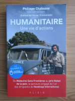 Anticariat: Philippe Chabasse - Humanitaire. Une vie d'actions