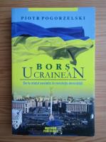 Anticariat: Piotr Pogorzelski - Bors ucrainean