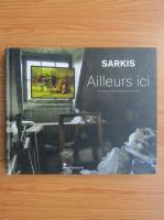 Sarkis. Ailleurs ici