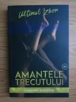 Anticariat: Alexandra Gheorghe - Amantele trecutului, volumul 2. Ultimul zbor
