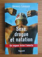 Amaury Leveaux - Sexe, drogue et natation. Un nageur brise l'omerta