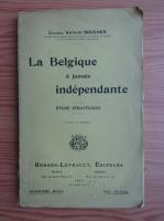 Anticariat: Arthur Boucher - La Belgique a jamais independante (1913)