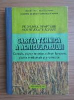 Cartea tehnica a agricultorului. Cereale, plante tehnice, culturi furajere, plante medicinale si aromatice