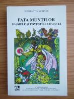 Constantin Mohanu - Fata muntilor. Basmele si povestile Lovistei