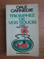 Anticariat: Dale Carnegie - Triomphez de vos soucis