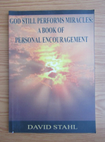 David Stahl - God still performs miracles. A book of personal encouragement