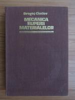 Dragos Cioclov - Mecanica ruperii materialelor