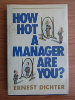 Anticariat: Ernest Dichter - How hot a manager are you?