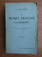 Anticariat: G. Jean Aubry - La musique francaise d'aujourd'hui (1916)