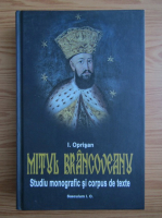 Anticariat: I. Oprisan - Mitul Brancoveanu in creatia populara romaneasca