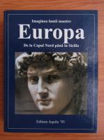 Anticariat: Imaginile lumii noastre. Europa, de la Capul Nord pana in Sicilia