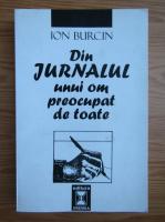 Anticariat: Ion Burcin - Din jurnalul unui om preocupat de toate
