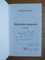 Ion Deaconescu - Marturisiri recuperate (cu autograful autorului)
