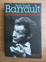 Anticariat: Jean Louis Barrault - Souvenirs pour demain