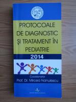 Anticariat: Mircea Nanulescu - Protocoale de diagnostic si tratament in pediatrie