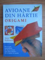 Nick Robinson - Avioane din hartie, origami