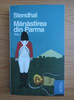 Stendhal - Manastirea din Parma (volumul 1)