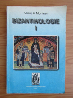 Vasile Muntean - Bizantinologie (volumul 1)