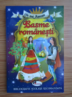 Cele mai frumoase basme romanesti. Bibliografie scolara recomandata